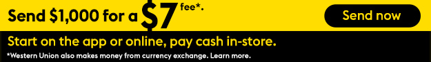 Send $1000 for a $7 fee (Western Union also makes money from currency exchange) — Start on the app or online, pay cash in-store