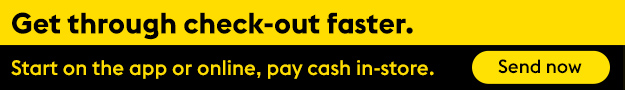 Get through check-out faster — Start on the app or online, pay cash in-store